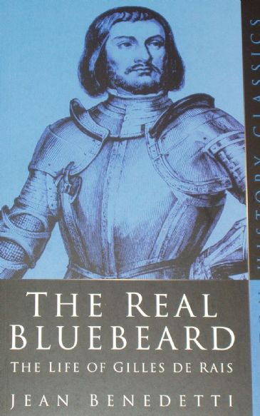The Real Bluebeard - The life of Gilles de Rais, by Jean Benedetti